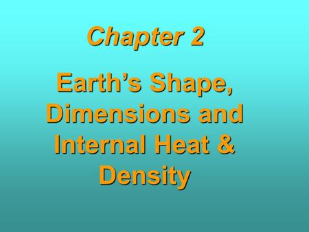 Earth's Shape, Dimensions and Internal Heat & Density