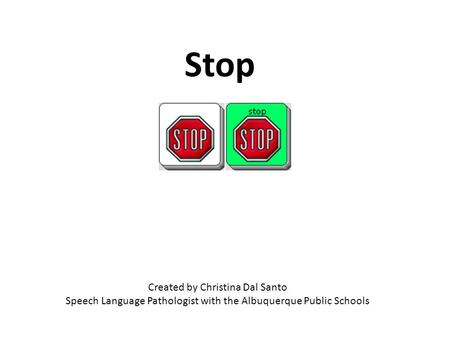 Created by Christina Dal Santo Speech Language Pathologist with the Albuquerque Public Schools Stop.