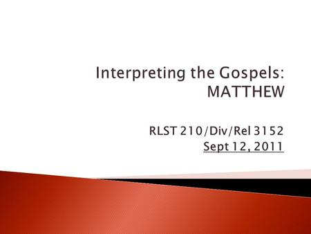 RLST 210/Div/Rel 3152 Sept 12, 2011.  3:10-4:00 Reading Matthew 5:1-12, again and again,  4:00-4:50 Discussion Groups: Matthew 5:1-12 + Contextual &