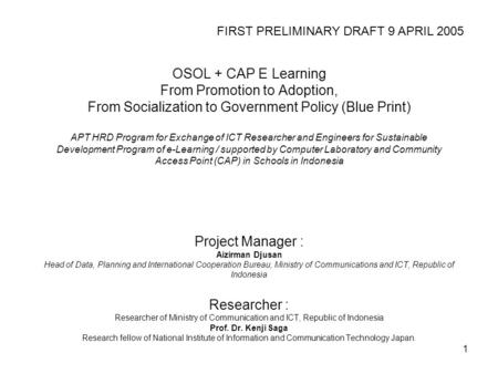 1 OSOL + CAP E Learning From Promotion to Adoption, From Socialization to Government Policy (Blue Print) APT HRD Program for Exchange of ICT Researcher.