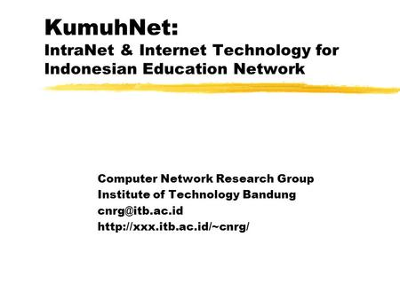 KumuhNet: IntraNet & Internet Technology for Indonesian Education Network Computer Network Research Group Institute of Technology Bandung
