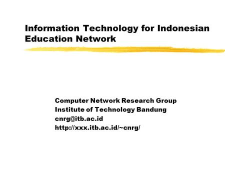 Information Technology for Indonesian Education Network Computer Network Research Group Institute of Technology Bandung