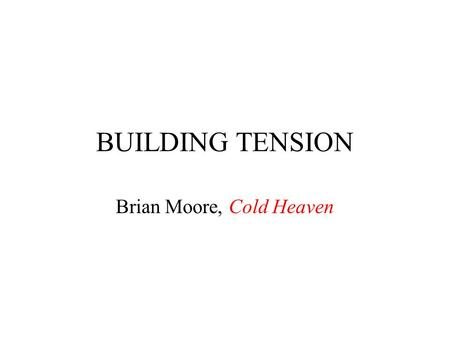 BUILDING TENSION Brian Moore, Cold Heaven. The wooden seats of the little pedal boat were angled so that Marie looked up at the sky. There were no clouds.