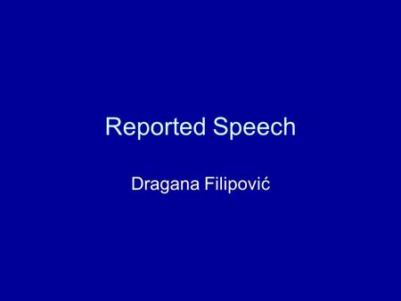 "Reported Speech Dragana Filipović. Direct Speech Quoting someone's actual words: ""I knew the answer,"" he said. ""Do you take sugar?"" she asked. ""Let's."