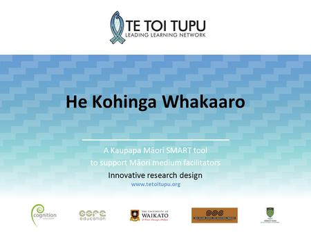He Kohinga Whakaaro A Kaupapa Māori SMART tool to support Māori medium facilitators Innovative research design www.tetoitupu.org.