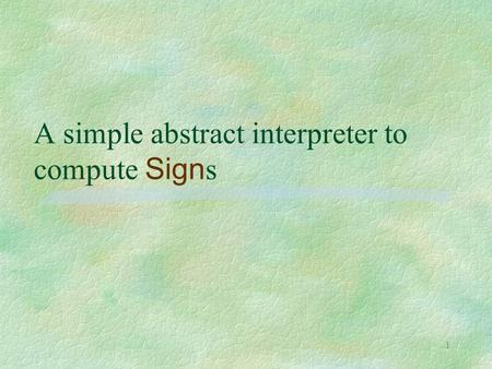 1 A simple abstract interpreter to compute Sign s.