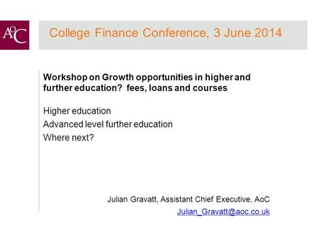 College Finance Conference, 3 June 2014 Workshop on Growth opportunities in higher and further education? fees, loans and courses Higher education Advanced.