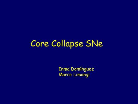 Core Collapse SNe Inma Domínguez Marco Limongi.  Evolution of Massive Stars  Hydrostatic Nucleosynthesis  Explosion Mechanism  Explosive Nucleosynthesis.