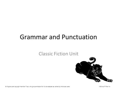 Grammar and Punctuation Classic Fiction Unit © Original plan copyright Hamilton Trust, who give permission for it to be adapted as wished by individual.