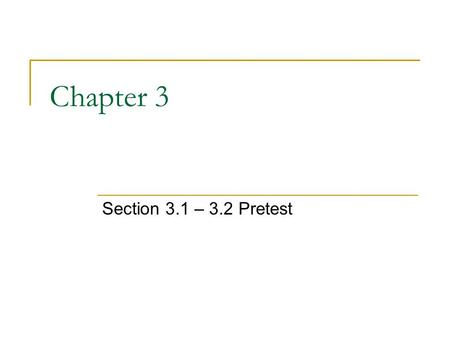 Chapter 3 Section 3.1 – 3.2 Pretest.