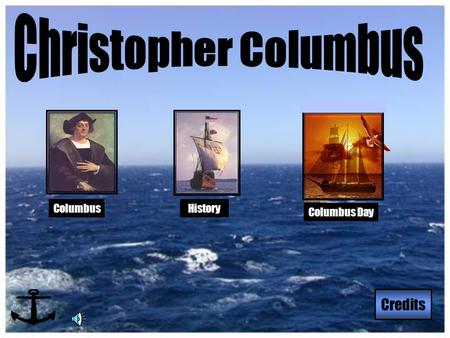 HistoryColumbus Credits Columbus Day. Columbus Christopher Columbus was born in Genoa, Italy in 1451 Christopher Columbus was born in Genoa, Italy in.