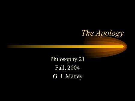 The Apology Philosophy 21 Fall, 2004 G. J. Mattey.