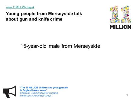 "Young people from Merseyside talk about gun and knife crime www.11MILLION.org.uk ""The 11 MILLION children and young people in England have a voice"" Children's."