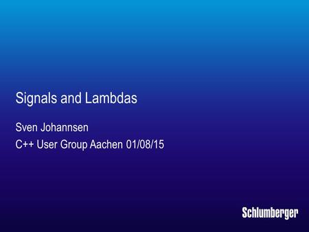 Signals and Lambdas Sven Johannsen C++ User Group Aachen 01/08/15.