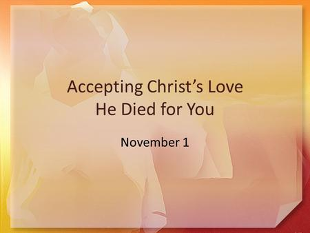 Accepting Christ's Love He Died for You November 1.