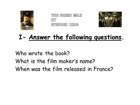 Answer the following questions I- Answer the following questions. Who wrote the book? What is the film maker's name? When was the film released in France?