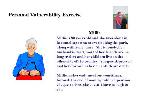 Millie Millie is 80 years old and she lives alone in her small apartment overlooking the park, along with her canary. She is lonely, her husband is dead,