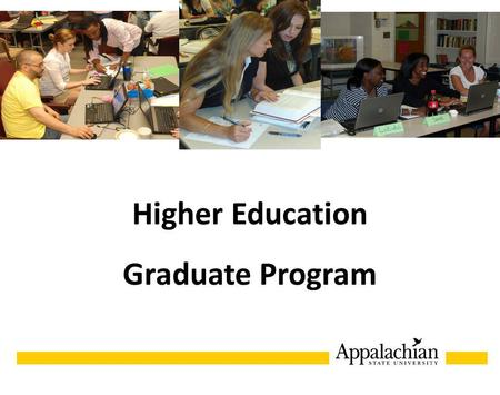 Higher Education Graduate Program HIGHER EDUCATION.