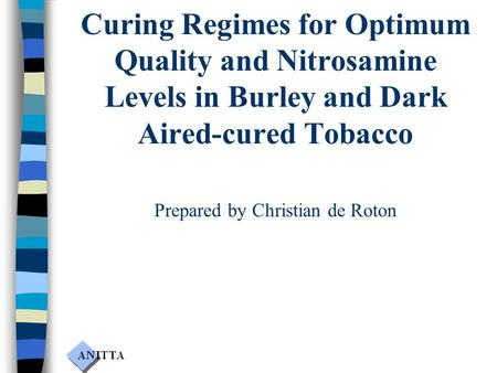 Curing Regimes for Optimum Quality and Nitrosamine Levels in Burley and Dark Aired-cured Tobacco Prepared by Christian de Roton.
