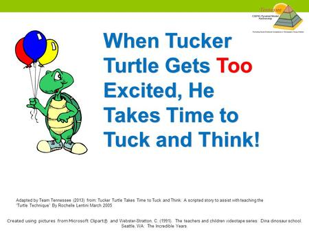 When Tucker Turtle Gets Too Excited, He Takes Time to Tuck and Think! Adapted by Team Tennessee (2013) from: Tucker Turtle Takes Time to Tuck and Think: