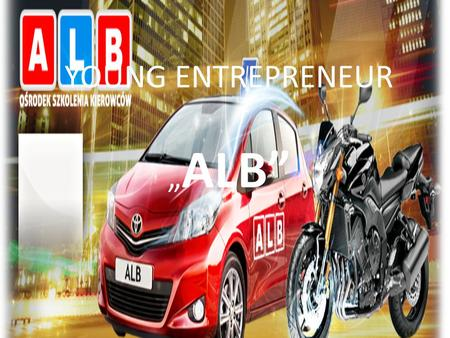 "YOUNG ENTREPRENEUR "" ALB"". What is ""ALB"" company ? This company is a training center for drivers. It helps you to prepare to pass an exam in driving licence."