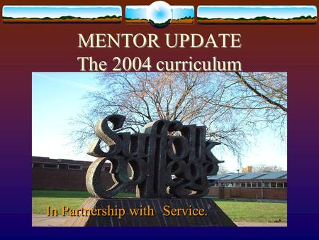 MENTOR UPDATE The 2004 curriculum In Partnership with Service.
