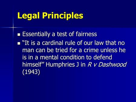 "Legal Principles Essentially a test of fairness Essentially a test of fairness ""It is a cardinal rule of our law that no man can be tried for a crime unless."