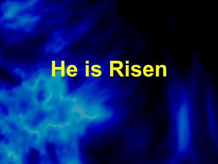 He is Risen. Romans 4:25 (TLB) He died for our sins and rose again to make us right with God, filling us with God's goodness.