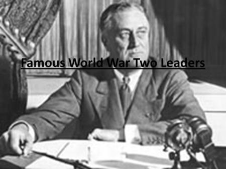 Famous World War Two Leaders HIROHITO Born: April 29, 1901, Tokyo, Japan Died:January 7, 1989, Tokyo, Japan Height: 1.65 m Wife : Empress Kojun Children: