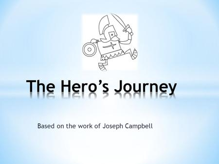 Based on the work of Joseph Campbell. The protagonist is separated from the known and steps into the unknown.