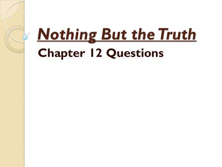 Nothing But the Truth Chapter 12 Questions.
