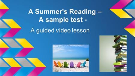 A Summer's Reading – A sample test - A guided video lesson.