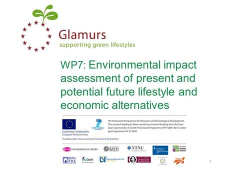 WP7: Environmental impact assessment of present and potential future lifestyle and economic alternatives www.glamurs.eu1.