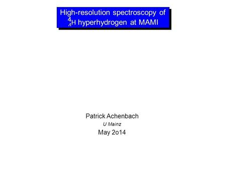 Patrick Achenbach U Mainz May 2o14. Fundamental symmetries in light hypernuclei.