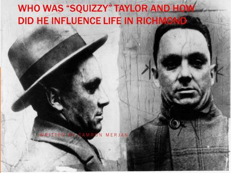 "WHO WAS ""SQUIZZY"" TAYLOR AND HOW DID HE INFLUENCE LIFE IN RICHMOND WRITTEN BY CAMRON MERJAN."