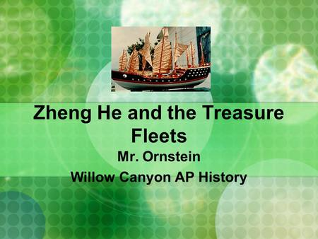 Zheng He and the Treasure Fleets Mr. Ornstein Willow Canyon AP History.