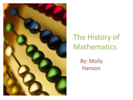 The History of Mathematics By: Molly Hanson. Noted Mathematicians Archimedes Euclid Sir Isaac Newton Pythagoras Blaise Pascal Aryabhatta Ramanujam.