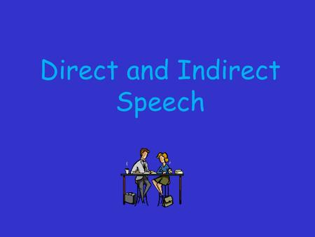 Direct and Indirect Speech. By the end of the lesson I will: Understand the difference between direct and indirect speech. Be able to apply this knowledge.