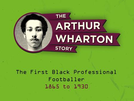 The First Black Professional Footballer 1865 to 1930.