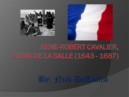By: Nick DeTulleo. Interesting facts Rene-Robert de LaSalle was important because of his exploration of the Mississippi River in North America. He was.
