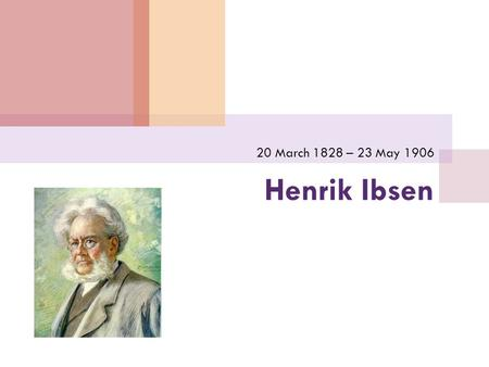 Henrik Ibsen 20 March 1828 – 23 May 1906. Henrik Johan Ibsen  (Norwegian pronunciation: [ ˈ h ɛ n ɾɪ k ˈɪ ps ə n])  Major 19th-century Norwegian playwright,