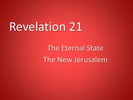 Revelation 21 The Eternal State The New Jerusalem.