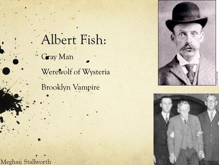 Albert Fish: Gray Man Werewolf of Wysteria Brooklyn Vampire Meghan Stallworth.