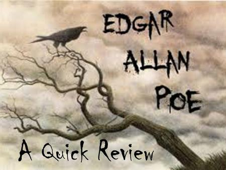 A Quick Review. Lifetime Highlights The Poe family was abandoned by David Poe (Edgar's father) when Edgar was very young. Both David and Elizabeth Poe,