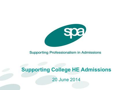 Supporting College HE Admissions 20 June 2014. Presentation shortcuts Click on an image to jump to the relevant presentation, or anywhere else to progress.