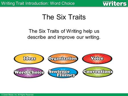 The Six Traits The Six Traits of Writing help us describe and improve our writing. Writing Trait Introduction: Word Choice.