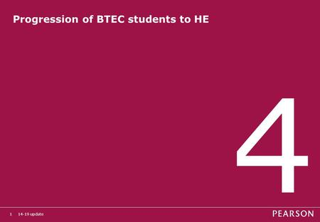 14-19 update1 Progression of BTEC students to HE 4.