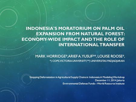 INDONESIA'S MORATORIUM ON PALM OIL EXPANSION FROM NATURAL FOREST: ECONOMY-WIDE IMPACT AND THE ROLE OF INTERNATIONAL TRANSFER MARK HORRIDGE*, ARIEF A. YUSUF**,