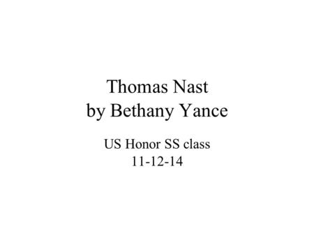 Thomas Nast by Bethany Yance US Honor SS class 11-12-14.