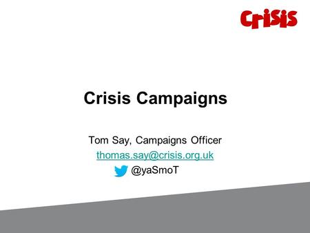 Crisis Campaigns Tom Say, Campaigns